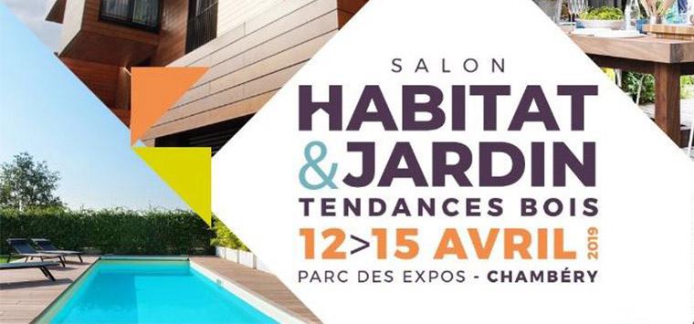 VENEZ NOUS VOIR AU SALON HABITAT & JARDIN À CHAMBÉRY ! Du 12 au 15 Avril 2019